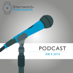 smartwatch-im-praxistest.de Podcast KW 9 2016