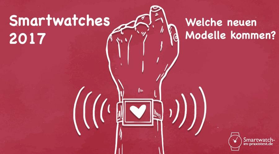 Smartwatches 2017 - Welche neuen Modelle kommen?