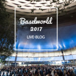 Baselworld 2017 Live-Blog – Die Nachlese
