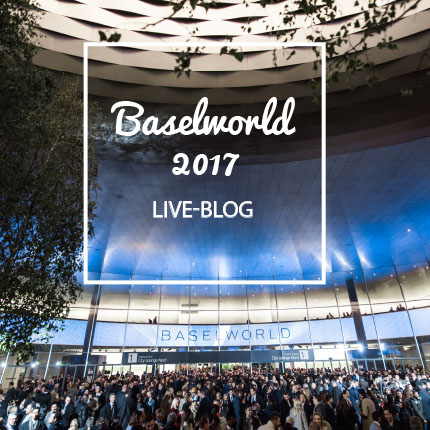 Baselworld 2017 Live-Blog
