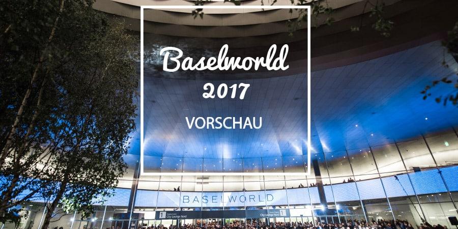 Baselworld 2017 Vorschau